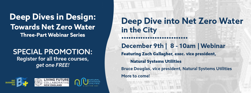 Deep Dive into Net Zero Water in the City is happening on December 9th from 8 - 10am | Featuring Zach Gallagher, exec. vice president, Natural Systems Utilities; Bruce Douglas, vice president, Natural Systems Utilities; and more to come! SPECIAL PROMOTION: Register for all three courses, get one FREE!